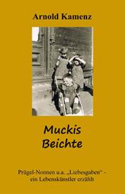 Arnold Kamenz: Muckis Beichte Buchumschlag