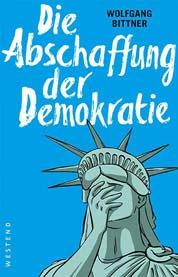 Wolfgang Bittner - Die Abschaffung der Demokratie - Buchumschlag