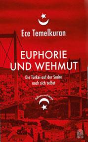Ece Temelkuran Euphorie und Wehmut. Die Türkei auf der Suche nach sich selbst
