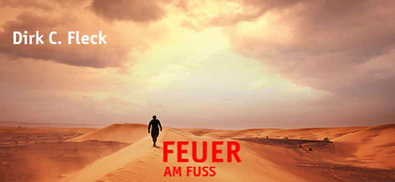 "Dirk C. Fleck: ""Feuer am Fuß"". Reality Fiction pur"