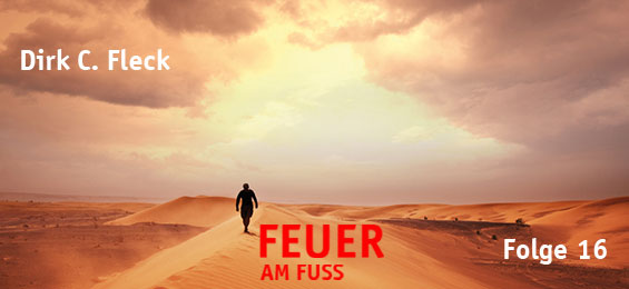 Dirk C. Fleck: Feuer am Fuß16