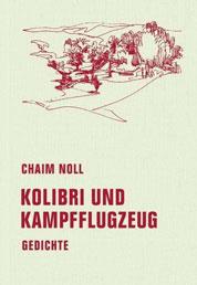 Buchumschlag Kolibri und Kampfflugzeug – Gedichte von Chaim Noll