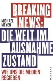 Michael Meyen Breaking News: Die Welt im Ausnahmezustand - Wie uns die Medien regieren