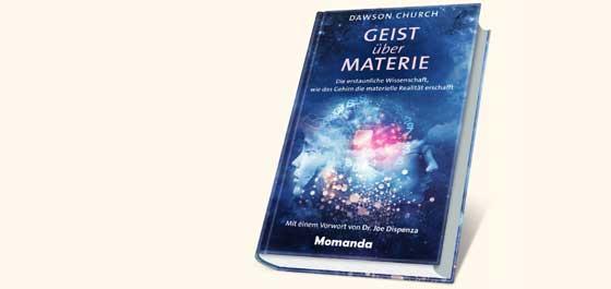 Geist über Materie. Die erstaunliche Wissenschaft, wie das Gehirn die materielle Realität erschafft Dawson Church