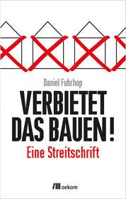 Daniel Fuhrhop: Verbietet das Bauen! Eine Streitschrift. COVER