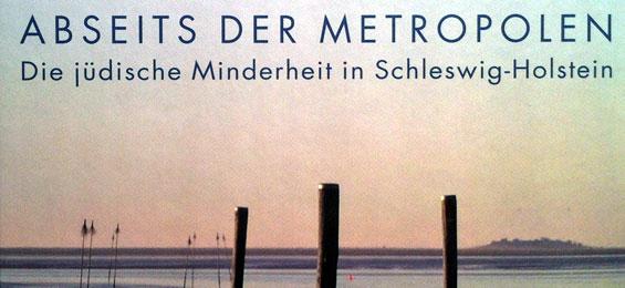 Abseits der Metropolen – Die jüdische Minderheit in Schleswig-Holstein / Bettina Goldberg