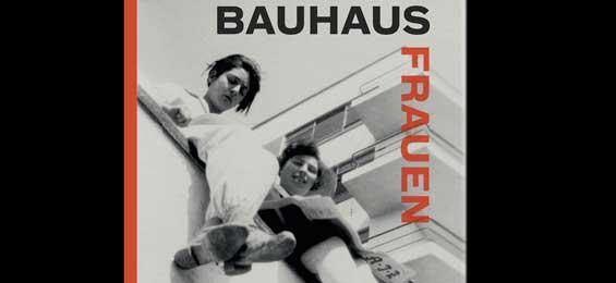 Das Bauhaus und seine Frauen. Die Avantgarde war auch weiblich